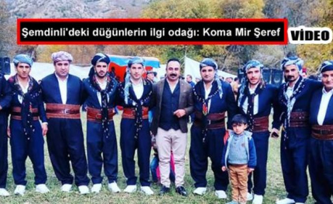 Şemdinli'deki düğünlerin ilgi odağı: Koma Mir Şeref